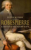 Robespierre : A Revolutionary Life, Paperback by McPhee, Peter, Brand New, Fr...