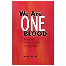 We Are One Blood : Honouring the Body's Right to Heal Itself by Annie...