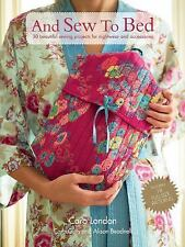 And Sew to Bed : 30 Beautiful Sewing Projects for Nightwear and Accessories by A