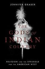 Gods of Indian Country : Religion and the Struggle for the American West, Har...
