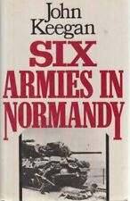 Six Armies in Normandy: From D-Day to the Liberation of Paris By J .0224015419
