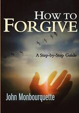 How to Forgive: A Step-by-step Guide, John Monbourquette, Monbourquette, John, G