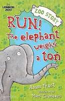 """""""AS NEW"""" Run! The Elephant Weighs a Ton! (Zoo Stories (Bloomsbury)), Frost, Adam"""
