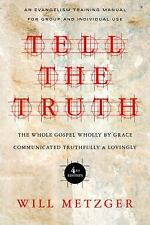 Tell the Truth : The Whole Gospel Wholly by Grace Communicated Truthfully and...