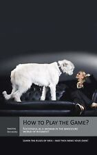 How to Play the Game? : Successful As a Woman in the Masculine World of...