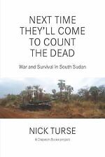 Next Time They?ll Come to Count the Dead: War and Survival in South Sudan (Paper