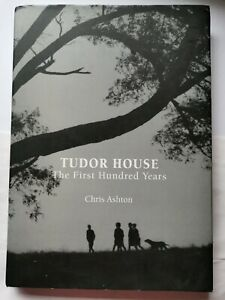 Tudor House The First Hundred Years Chris Ashton HB Book Australian
