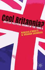 Cool Britannia?: British Political Drama in the 1990s by D'Monte, Rebecca, Saun