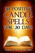 Simple Spells for Beginners to Learn Witchcraft: 30 Positive Candle Spells...