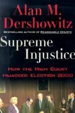 Supreme Injustice: How the High Court Hijacked Election 2000, Alan M. Dershowitz