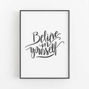 Believe In Yourself - Motivational Inspirational Positive Quote Print Poster Art