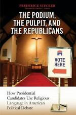 The Podium, the Pulpit, and the Republicans: How Presidential Candidates Use Rel