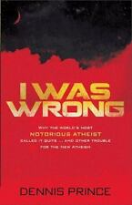 I Was Wrong: Why the Worlds Most Notorious Atheist Called it Quitsand Other Trou