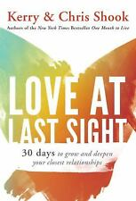 Love at Last Sight : Thirty Days to Grow and Deepen Your Closest Relationships