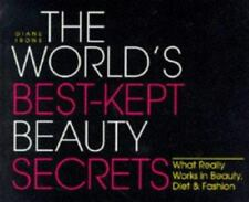 The World's Best-Kept Beauty Secrets: What Really Works in Beauty, Diet & Fashio