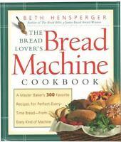 The Bread Lover's Bread Machine Cookbook: A Master Baker's 300 Favorite  .. NEW