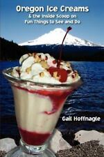 Oregon Ice Creams and the Inside Scoop on Fun Things to See and Do by Gail...