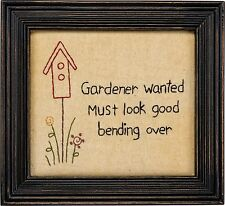 Framed Stitchery~Gardener wanted must look good bending over~Primitive/Picture