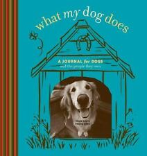 What My Dog Does: A Journal for Dogs And the People They Own Potter Style