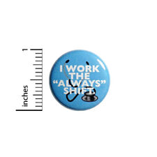 """Funny Doctor Nurse Button I Work The """"Always"""" Shift Stethoscope Pin 1"""" #47-22"""