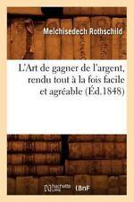 L'Art de Gagner de L'Argent, Rendu Tout a la Fois Facile Et Agreable (Ed.1848) (