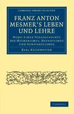Franz Anton Mesmer's Leben und Lehre. Kiesewetter, Karl 9781108072779 New.#