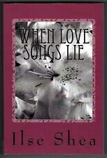 When Love Songs Lie Ilse Shea Inscribed by the Author 2015
