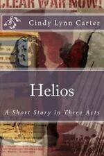 Helios : A Short Story in Three Acts by Cindy Carter (2015, Paperback)