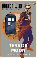 Doctor Who: Choose the Future: Terror Moon by Baxendale, Trevor, BBC, NEW Book,