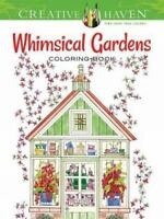 Adult Coloring: Creative Haven Whimsical Gardens Coloring Book by Alexandra Cowe
