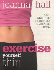 Exercise Yourself Thin: Your One-stop Guide to a Beautiful Body by Joanna...