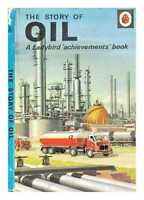 The story of oil : a Ladybird 'achievements ' book / with illustrations by...