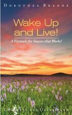 Wake Up And Live!: By Dorothea Brande