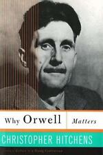 Why Orwell Matters: By Hitchens, Christopher