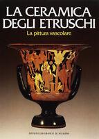 La Ceramica degli Etruschi - La pittura vascolare - 1^ ed. 1987