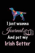 I Just Wanna Journal and Pet My Irish Setter : Dog Diaries, 6 X 9, 108 Lined.