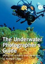 The Underwater Photographer's Guide: Practical Tips On How To Shoot Like The ...