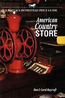 American Country Store : A Wallace-Homestead Price Guide by Raycraft, Don