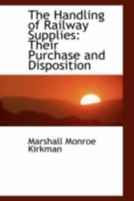 The Handling Of Railway Supplies: Their Purchase And Disposition: By Marshall...