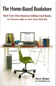 The Home-Based Bookstore Start Your Own Business Selling Used Books Steve Weber