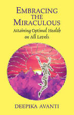 NEW Embracing the Miraculous: Attaining Optimal Health on All Levels