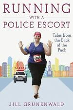 Running with a Police Escort: Tales from the Back of the Pack: By Grunenwald,...