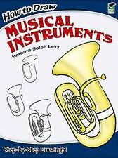 NEW How to Draw Musical Instruments (Dover How to Draw) by Barbara Soloff Levy