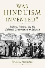 Was Hinduism Invented?: Britons, Indians, and the Colonial Construction of Relig