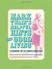 Mark Twains Helpful Hints for Good Living: A Handbook for the Damned Human Race