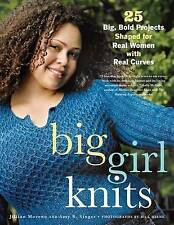 Big Girl Knits: 25 Big, Bold Projects Shaped for Real Women with Real Curves by