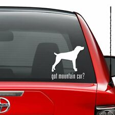 Got Mountain Cur Dog Pet Vinyl Decal Sticker Car Truck Vehicle Bumper Window Wal
