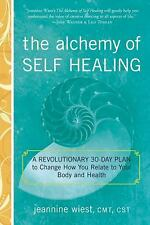 The Alchemy of Self Healing : A Revolutionary 30 Day Plan to Change How You...