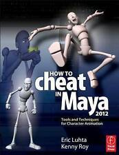 NEW How to Cheat in Maya 2012: Tools and Techniques for Character Animation