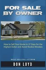 For Sale by Owner : How to Sell Your Home in 27 Days for the Highest Dollar...